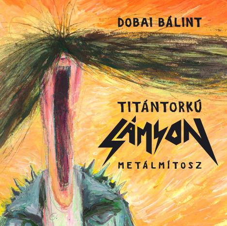 Titántorkú Sámson – Dobai Bálint könyvbemutatója