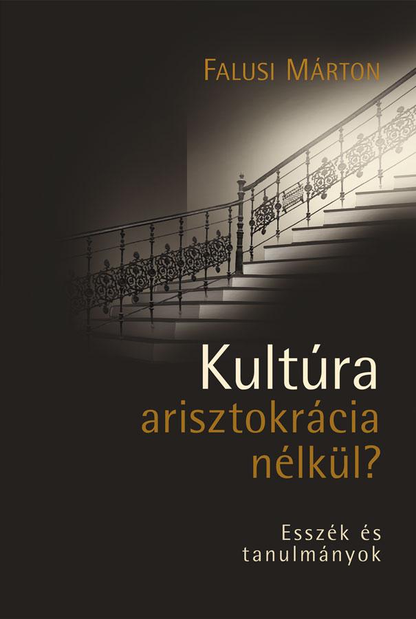 Falusi Márton: Kultúra arisztokrácia nélkül