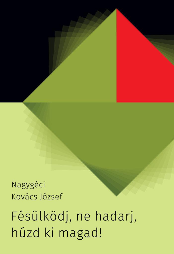 Nagygéci Kovács József: Fésülködj, ne hadarj, húzd ki magad!